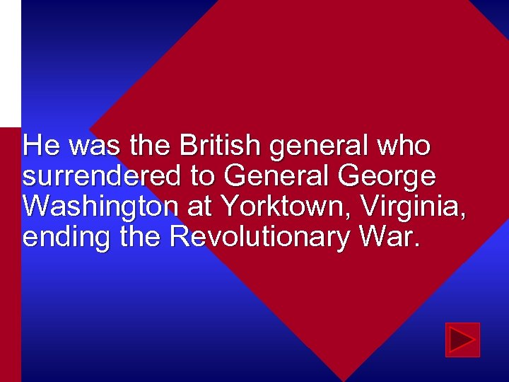 He was the British general who surrendered to General George Washington at Yorktown, Virginia,