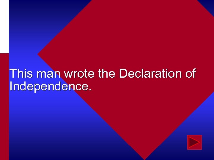 This man wrote the Declaration of Independence.