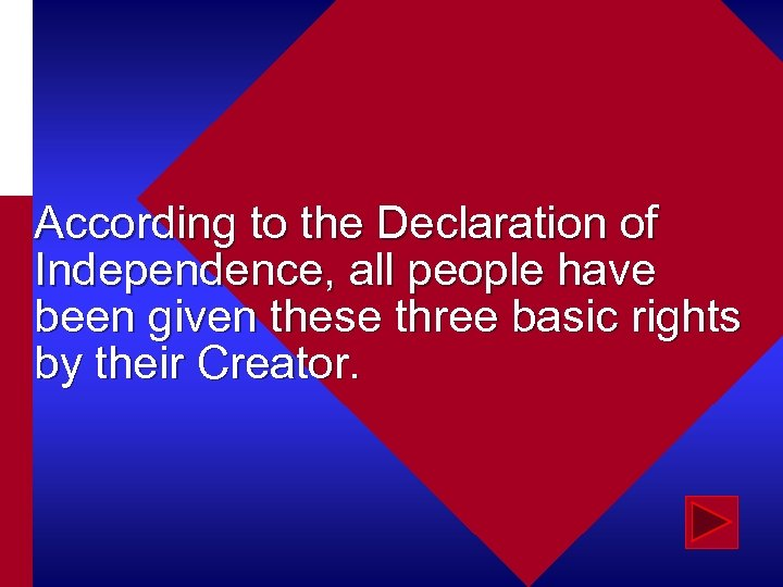 According to the Declaration of Independence, all people have been given these three basic