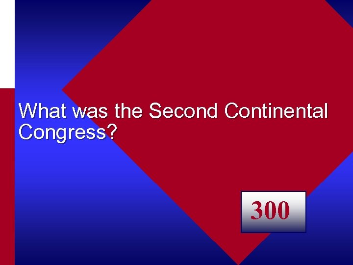 What was the Second Continental Congress? 300