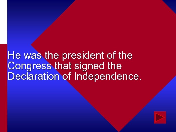 He was the president of the Congress that signed the Declaration of Independence.