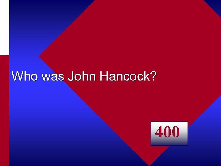 Who was John Hancock? 400