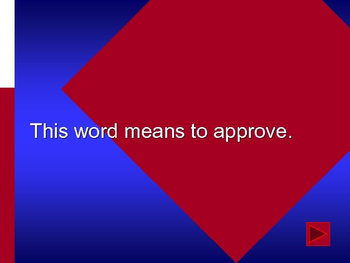 This word means to approve.