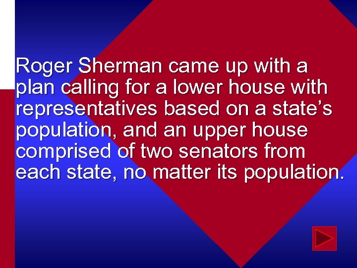 Roger Sherman came up with a plan calling for a lower house with representatives