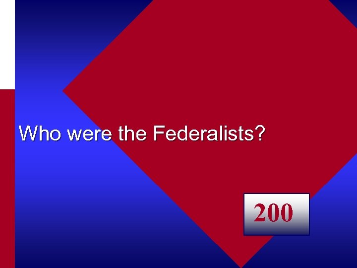 Who were the Federalists? 200