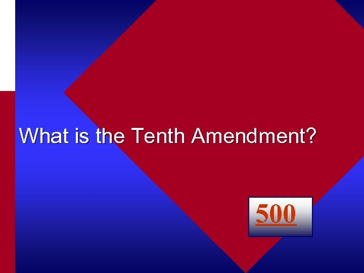 What is the Tenth Amendment? 500