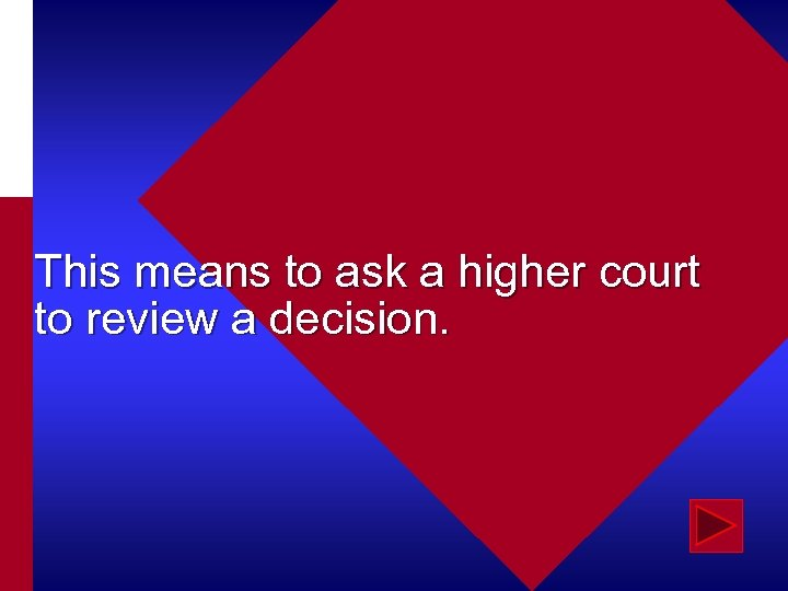 This means to ask a higher court to review a decision.