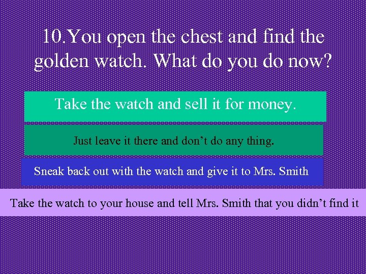 10. You open the chest and find the golden watch. What do you do