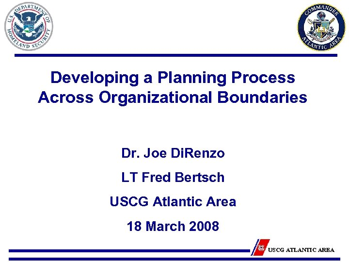 Developing a Planning Process Across Organizational Boundaries Dr. Joe Di. Renzo LT Fred Bertsch