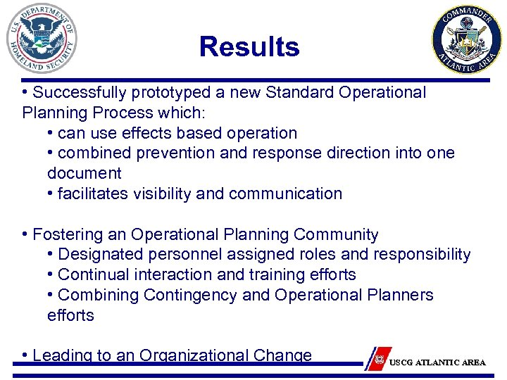 Results • Successfully prototyped a new Standard Operational Planning Process which: • can use