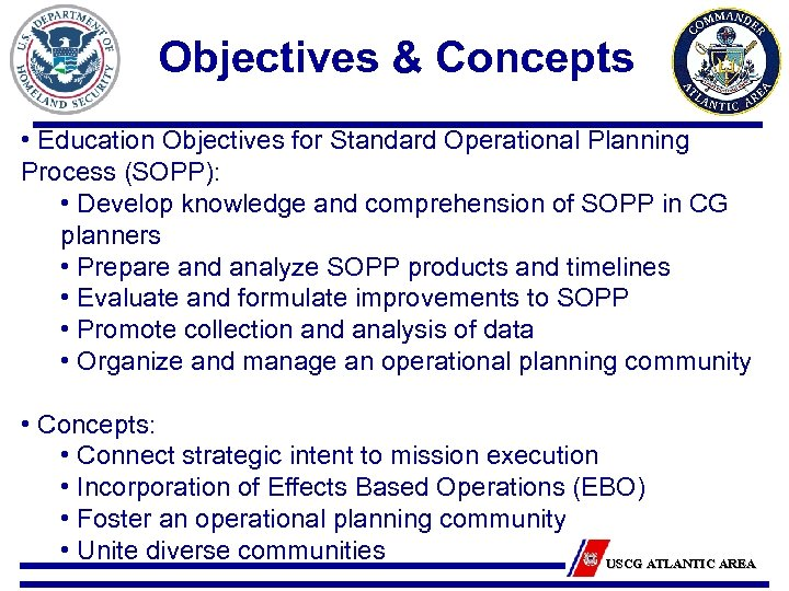 Objectives & Concepts • Education Objectives for Standard Operational Planning Process (SOPP): • Develop