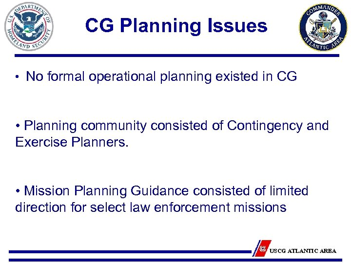 CG Planning Issues • No formal operational planning existed in CG • Planning community