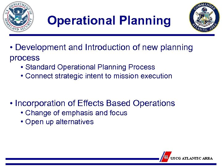 Operational Planning • Development and Introduction of new planning process • Standard Operational Planning