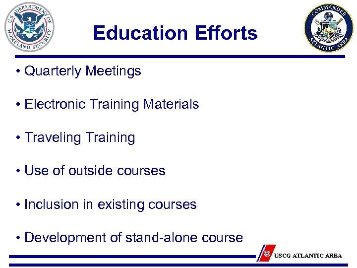 Education Efforts • Quarterly Meetings • Electronic Training Materials • Traveling Training • Use