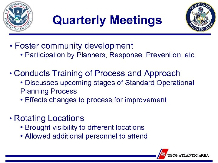 Quarterly Meetings • Foster community development • Participation by Planners, Response, Prevention, etc. •