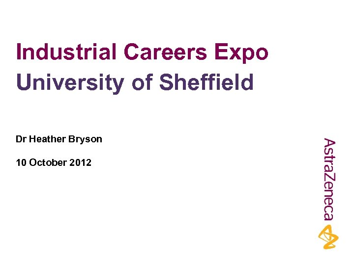 Industrial Careers Expo University of Sheffield Dr Heather Bryson 10 October 2012