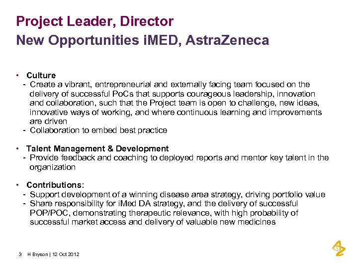 Project Leader, Director New Opportunities i. MED, Astra. Zeneca • Culture - Create a