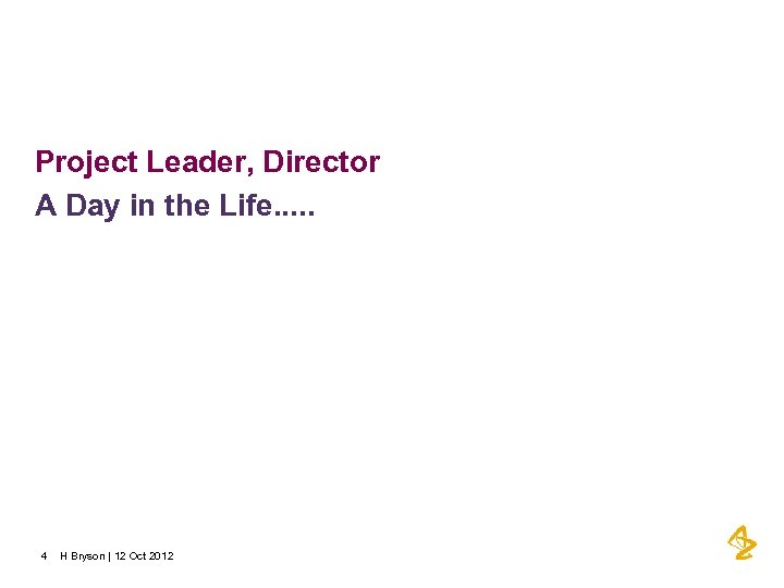 Project Leader, Director A Day in the Life. . . 4 H Bryson |