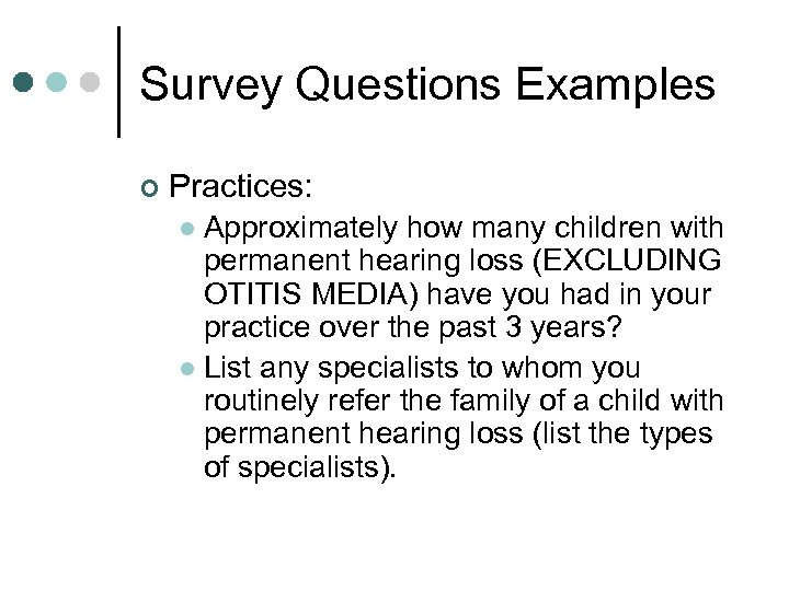Survey Questions Examples ¢ Practices: Approximately how many children with permanent hearing loss (EXCLUDING