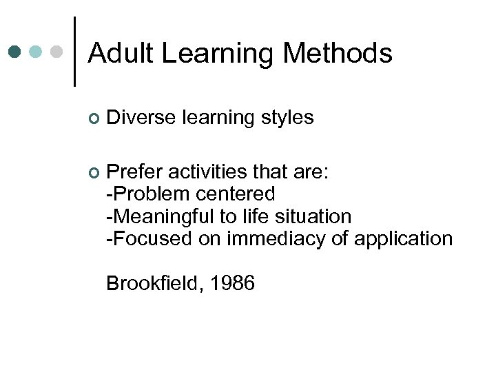 Adult Learning Methods ¢ Diverse learning styles ¢ Prefer activities that are: -Problem centered