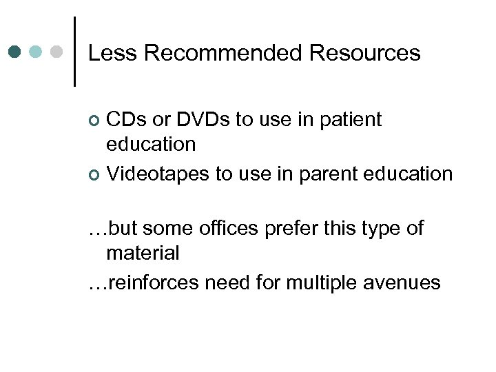 Less Recommended Resources CDs or DVDs to use in patient education ¢ Videotapes to