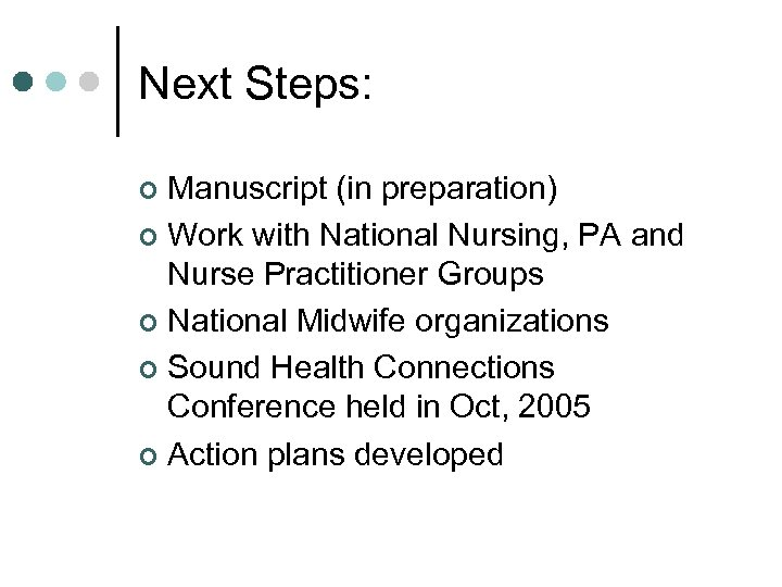 Next Steps: Manuscript (in preparation) ¢ Work with National Nursing, PA and Nurse Practitioner