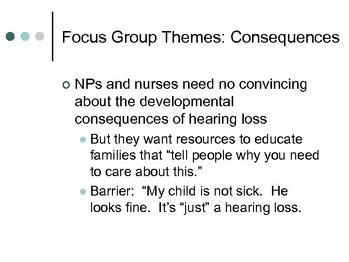 Focus Group Themes: Consequences ¢ NPs and nurses need no convincing about the developmental