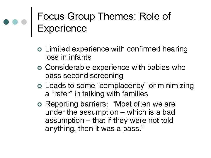 Focus Group Themes: Role of Experience ¢ ¢ Limited experience with confirmed hearing loss