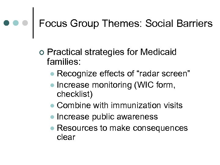 Focus Group Themes: Social Barriers ¢ Practical strategies for Medicaid families: Recognize effects of