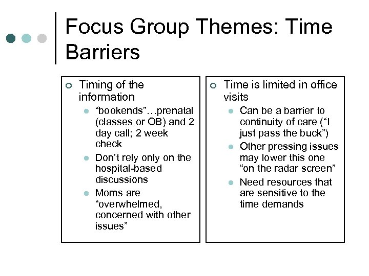 "Focus Group Themes: Time Barriers ¢ Timing of the information l l l ""bookends""…prenatal"