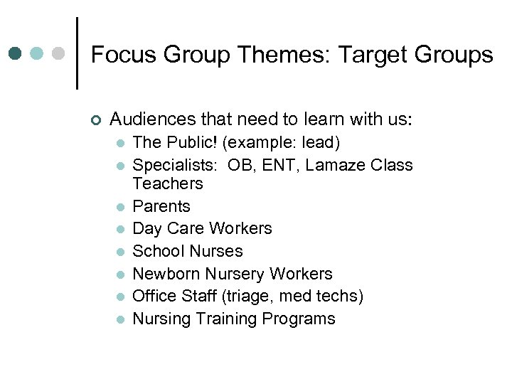 Focus Group Themes: Target Groups ¢ Audiences that need to learn with us: l