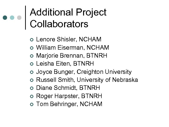 Additional Project Collaborators ¢ ¢ ¢ ¢ ¢ Lenore Shisler, NCHAM William Eiserman, NCHAM