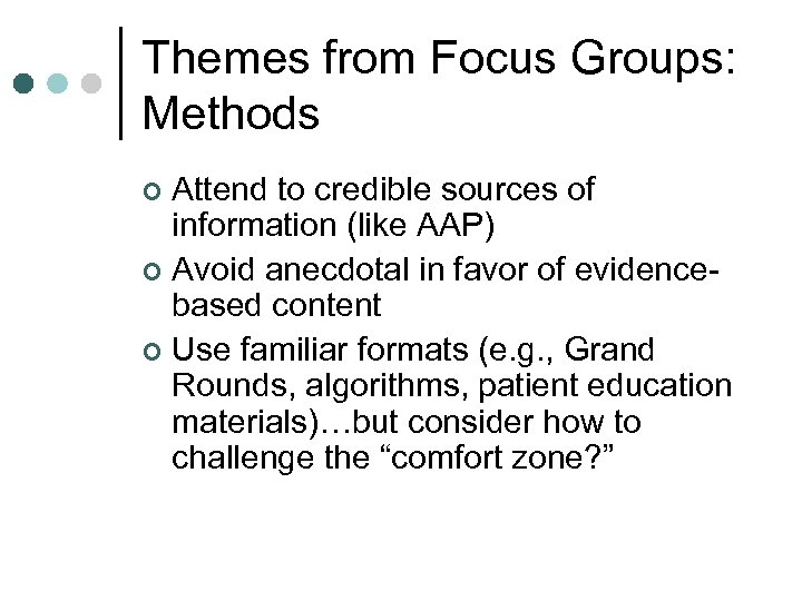 Themes from Focus Groups: Methods Attend to credible sources of information (like AAP) ¢