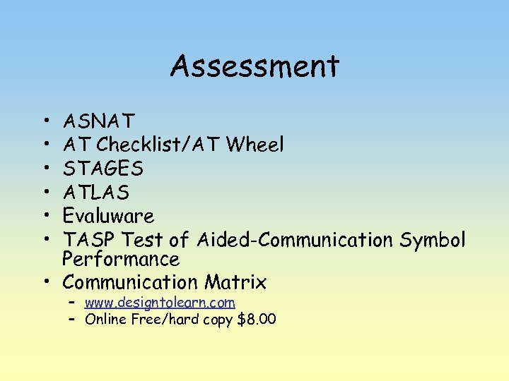 Assessment • • • ASNAT AT Checklist/AT Wheel STAGES ATLAS Evaluware TASP Test of