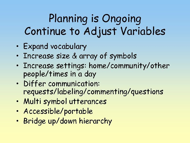 Planning is Ongoing Continue to Adjust Variables • Expand vocabulary • Increase size &