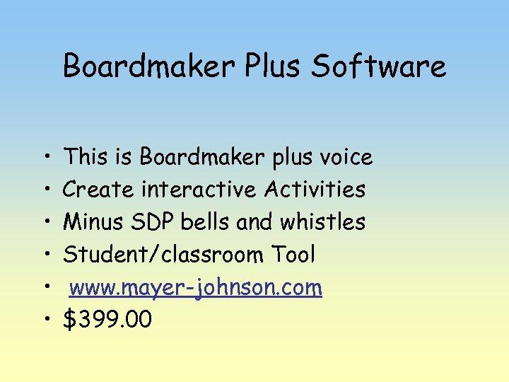 Boardmaker Plus Software • • • This is Boardmaker plus voice Create interactive Activities