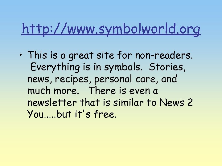 http: //www. symbolworld. org • This is a great site for non-readers. Everything is