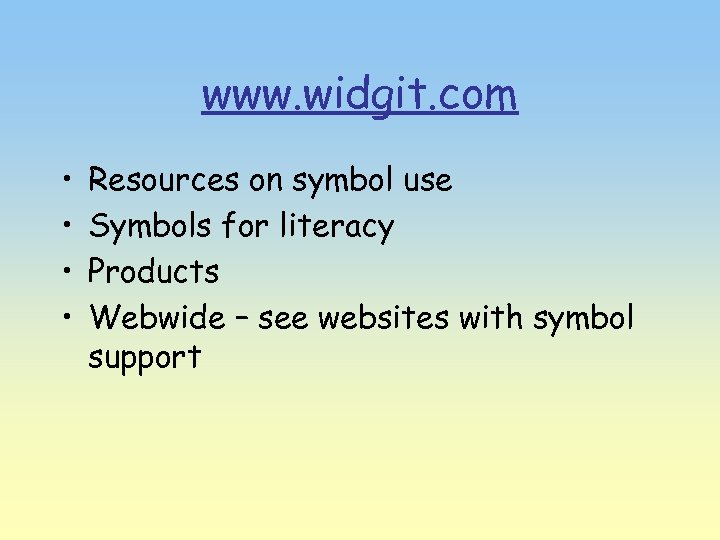 www. widgit. com • • Resources on symbol use Symbols for literacy Products Webwide