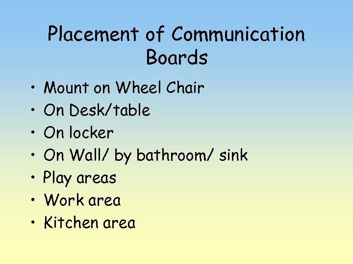 Placement of Communication Boards • • Mount on Wheel Chair On Desk/table On locker