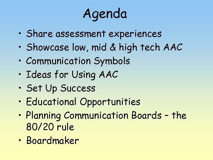 Agenda • • Share assessment experiences Showcase low, mid & high tech AAC Communication