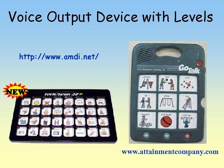 Voice Output Device with Levels http: //www. amdi. net/ www. attainmentcompany. com