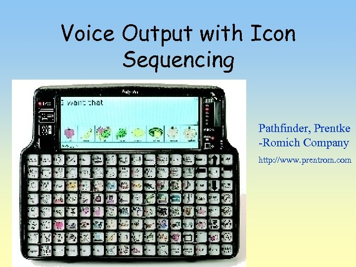 Voice Output with Icon Sequencing Pathfinder, Prentke -Romich Company http: //www. prentrom. com