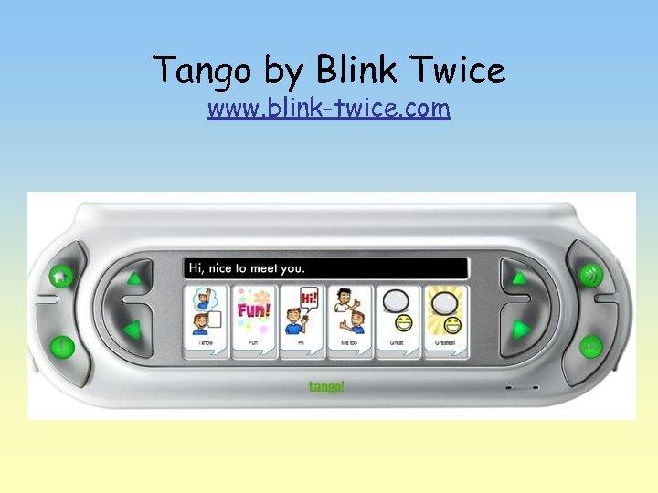 Tango by Blink Twice www. blink-twice. com