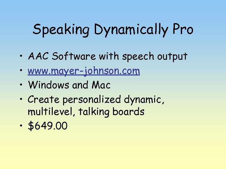 Speaking Dynamically Pro • • AAC Software with speech output www. mayer-johnson. com Windows