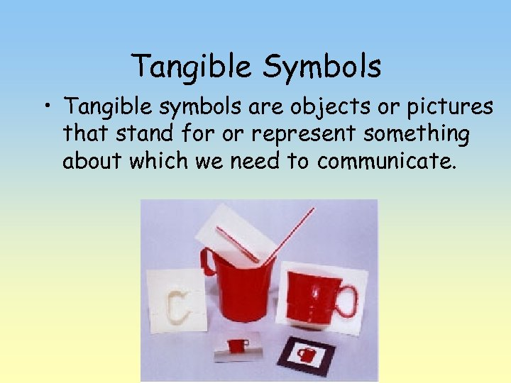 Tangible Symbols • Tangible symbols are objects or pictures that stand for or represent