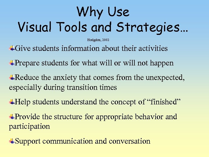 Why Use Visual Tools and Strategies… Hodgdon, 2002 Give students information about their activities