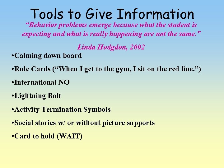 """Tools to Give Information """"Behavior problems emerge because what the student is expecting and"""