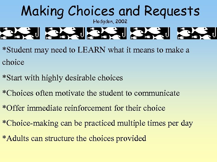 Making Choices and Requests Hodgdon, 2002 *Student may need to LEARN what it means