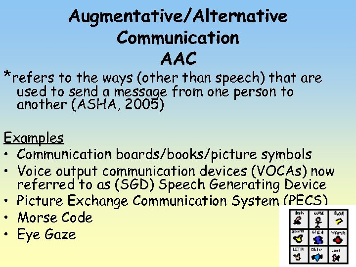 Augmentative/Alternative Communication AAC *refers to the ways (other than speech) that are used to