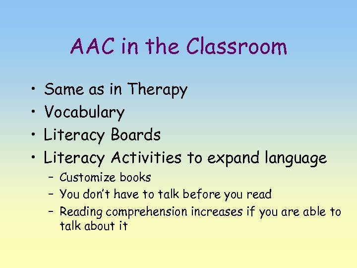 AAC in the Classroom • • Same as in Therapy Vocabulary Literacy Boards Literacy
